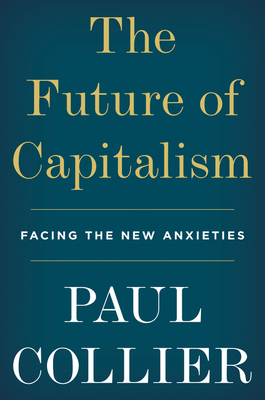 The Future of Capitalism: Facing the New Anxieties - Collier, Paul