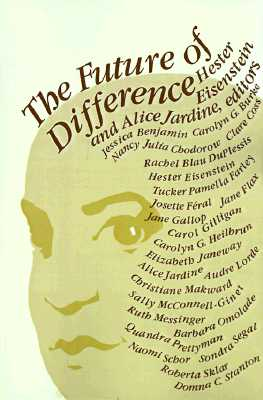 The Future of Difference - Eisenstein, Hester (Introduction by), and Jardine, Alice, Professor (Preface by)