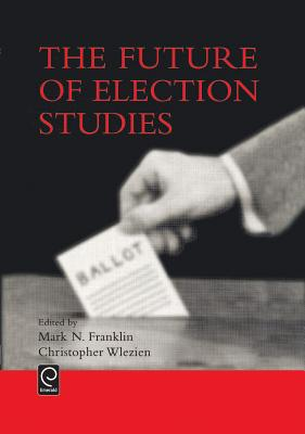 The Future of Election Studies - Franklin, Mark N (Editor)