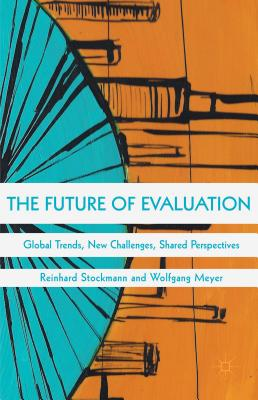 The Future of Evaluation: Global Trends, New Challenges, Shared Perspectives - Meyer, Wolfgang (Editor), and Stockmann, Reinhard (Editor)