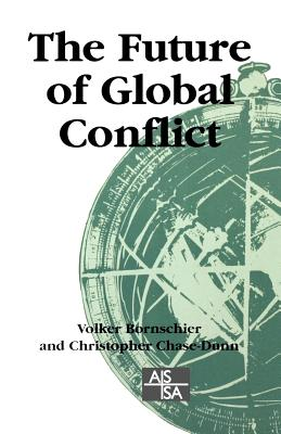 The Future of Global Conflict - Bornschier, Volker, Dr. (Editor), and Chase-Dunn, Christopher, Professor (Editor)