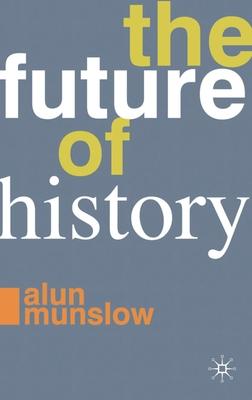 The Future of History - Munslow, Alun