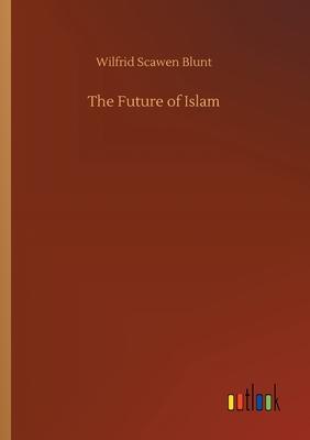 The Future of Islam - Blunt, Wilfrid Scawen