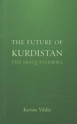 The Future of Kurdistan: The Iraqi Dilemma - Yildiz, Kerim