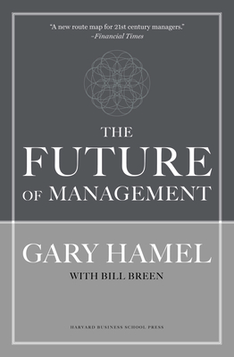 The Future of Management - Hamel, Gary, and Breen, Bill