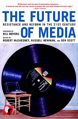 The Future of Media: Resistance and Reform in the 21st Century - McChesney, Robert (Editor), and Newman, Russell (Editor), and Scott, Ben (Editor)