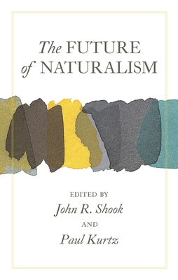 The Future of Naturalism - Shook, John R (Editor), and Kurtz, Paul (Editor)