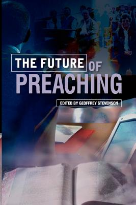 The Future of Preaching - Stevenson, Geoffrey (Editor)