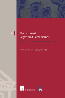 The Future of Registered Partnerships: Family Recognition Beyond Marriage? - Scherpe, Jens M (Editor), and Hayward, Andy (Editor)