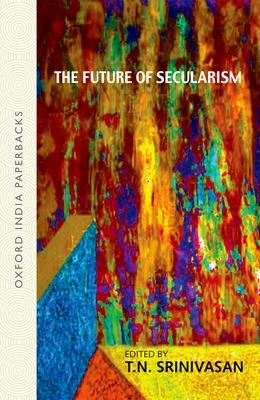 The Future of Secularism - Srinivasan, T N (Editor)