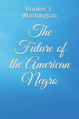 The Future of the American Negro - Washington, Booker T