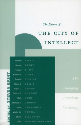The Future of the City of Intellect: The Changing American University - Brint, Steven (Editor), and Kerr, Clark (Introduction by)
