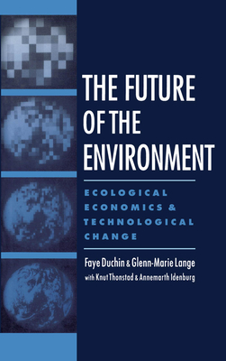 The Future of the Environment: Ecological Economics and Technological Change - Duchin, Faye