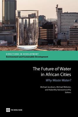 The Future of Water in African Cities: Why Waste Water? - Jacobsen, Michael (Editor)
