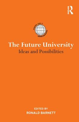 The Future University: Ideas and Possibilities - Barnett, Ronald (Editor)