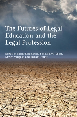 The Futures of Legal Education and the Legal Profession - Sommerlad, Hilary (Editor), and Harris-Short, Sonia (Editor), and Vaughan, Steven (Editor)