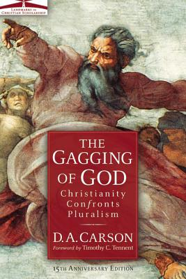 The Gagging of God: Christianity Confronts Pluralism - Carson, D A