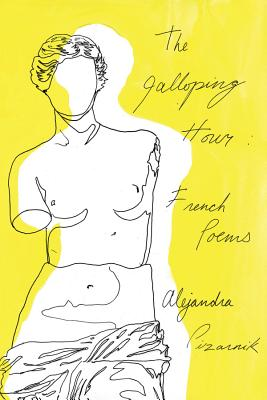 The Galloping Hour: French Poems - Pizarnik, Alejandra, and Ferrari, Patricio (Translated by), and Gander, Forrest (Translated by)