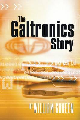 The Galtronics Story - Goheen, William