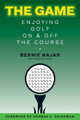 The Game: Enjoying Golf On and Off the Course - Rudy, Matthew, and Oliver, Tim, and Friedman, Thomas L (Foreword by)