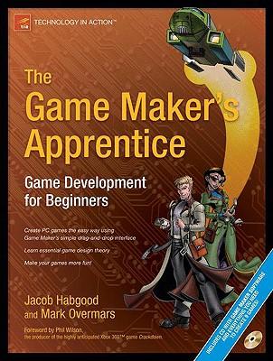 The Game Maker's Apprentice: Game Development for Beginners - Habgood, Jacob, and Overmars, Mark
