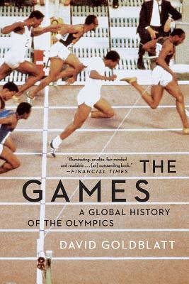 The Games: A Global History of the Olympics - Goldblatt, David