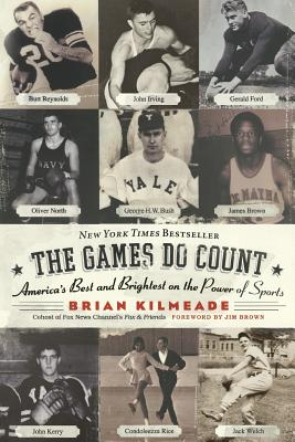 The Games Do Count: America's Best and Brightest on the Power of Sports - Kilmeade, Brian