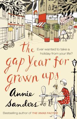 The Gap Year for Grown-Ups - Sanders, Annie