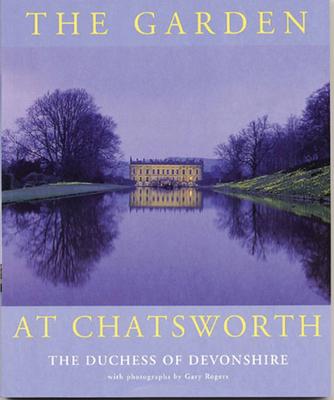 The Garden at Chatsworth - Duchess of Devonshire, and Devonshire, Dowager Duchess of, and Rogers, Gary (Photographer)
