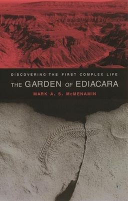The Garden of Ediacara: Discovering the First Complex Life - McMenamin, Mark A S