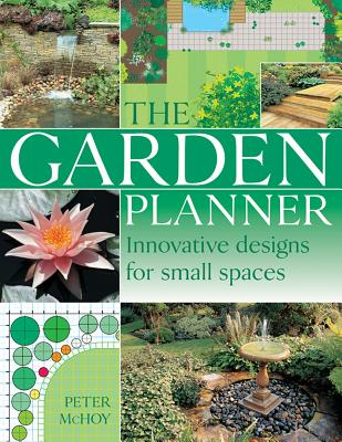 The Garden Planner: Innovative Designs for Small Spaces - McHoy, Peter