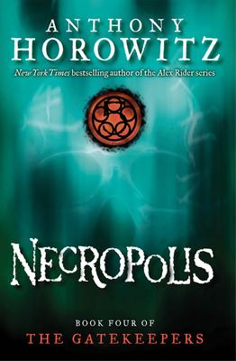 The Gatekeepers #4: Necropolis - Horowitz, Anthony
