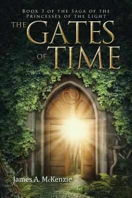 The Gates of Time: Book 3 of the Saga of the Princesses of the Light - McKenzie, James a