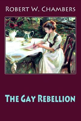 The Gay Rebellion - Chambers, Robert W