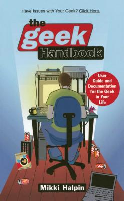 The Geek Handbook: User Guide and Documentation for the Geek in Your Life - Halpin, Mikki