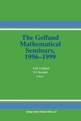 The Gelfand Mathematical Seminars, 1996-1999 - Gelfand, Israel M (Editor), and Retakh, Vladimir S (Editor)