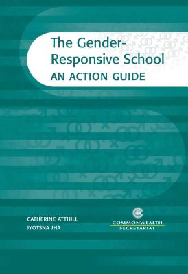The Gender-Responsive School: An Action Guide - Atthill, Catherine, and Jha, Jyotsna