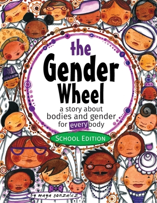 The Gender Wheel - School Edition: a story about bodies and gender for every body - Gonzalez, Maya Christina