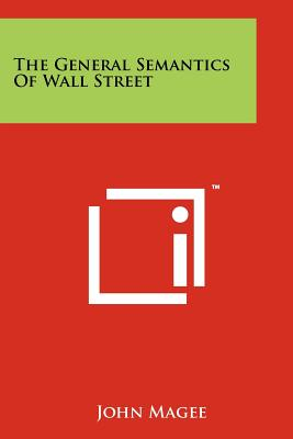 The General Semantics of Wall Street - Magee, John