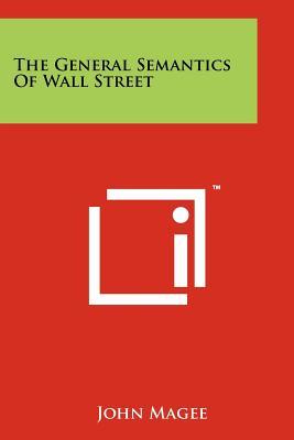 The General Semantics Of Wall Street - Magee, John