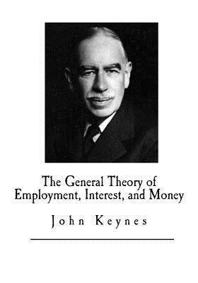 The General Theory of Employment, Interest, and Money - Keynes, John Maynard