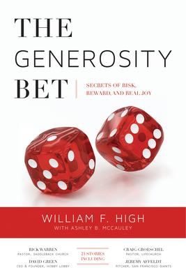 The Generosity Bet: Secrets of Risk, Reward, and Real Joy - High, William F, and McCauley, Ashley B