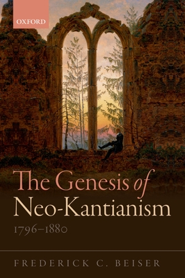 The Genesis of Neo-Kantianism, 1796-1880 - Beiser, Frederick C.