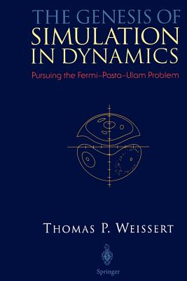 The Genesis of Simulation in Dynamics: Pursuing the Fermi-Pasta-Ulam Problem - Weissert, Thomas P