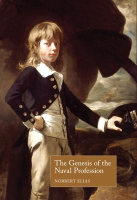 The Genesis of the Naval Profession - Elias, Norbert, Prof., and Moelker, Rene (Editor), and Mennell, Stephen, Professor (Editor)