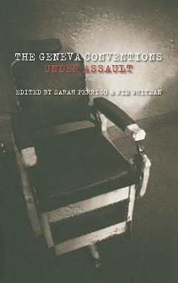 The Geneva Conventions Under Assault - Perrigo, Sarah (Editor), and Whitman, Jim (Editor)