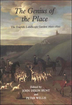 The Genius of the Place: The English Landscape Garden 1620-1820 - Hunt, John Dixon (Editor), and Willis, Peter (Editor)