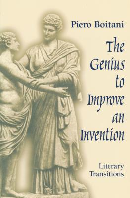 The Genius to Improve an Invention: Literary Transitions - Boitani, Piero