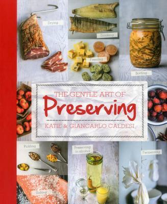 The Gentle Art of Preserving - Caldesi, Katie