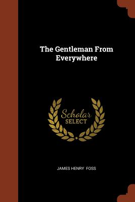 The Gentleman from Everywhere - Foss, James Henry